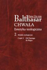Chwała. Estetyka teologiczna, II - Modele teologiczne, cz. 2. Od Dantego do Peguy, Hans Urs Von Balthasar