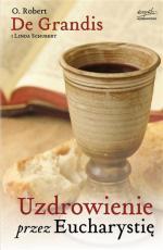 Uzdrowienie przez Eucharystię - , Robert De Grandis SSJ, Linda Schubert