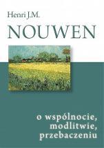 O wspólnocie, modlitwie, przebaczeniu - , Henri J. M. Nouwen