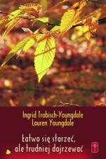 Łatwo się starzeć, ale trudniej dojrzewać - , Ingrid Trobisch-Youngdale, Lauren Youngdale