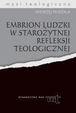 Embrion ludzki w starożytnej refleksji teologicznej - , ks. Andrzej Muszala