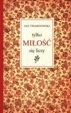 Tylko miłość się liczy - , Jan Twardowski