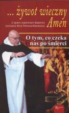 ... żywot wieczny Amen - O tym, co czeka nas po śmierci, Joachim Badeni OP, Alina Petrowa-Wasilewicz
