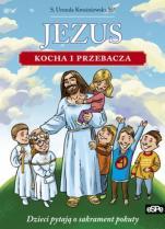 Jezus kocha i przebacza dzieci pytają o sak.pokuty - Dzieci pytają o sakrament pokuty, s. Urszula Kwaśniewska SP
