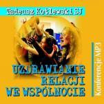 Uzdrawianie relacji we wspólnocie CD - , Tadeusz Kotlewski SJ