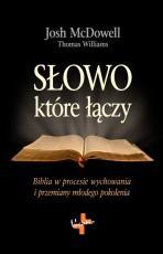 Słowo, które łączy - Biblia w procesie wychowania i przemiany młodego pokolenia, Josh McDowell, Thomas Williams
