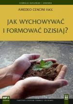 Jak wychowywać i formować dzisiaj? CD - , Amedeo Cencini FdCC