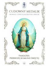 Cudowny Medalik. Opowieść o Świętej Katarzynie Labouré - Pamiątka Pierwszej Komunii Świętej, Mary Fabyan Windeatt