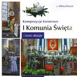 Pierwsza Komunia Święta inne okazje - Kompozycje kwiatowe, s. Albina Kłusek