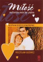 Miłość małżeńska może być piękna - Recepta na szczęście w małżeństwie, Mieczysław Guzewicz
