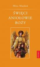 Święci Aniołowie Boży - Tradycja, nowenna, modlitwy, Mira Majdan