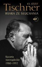 Wiara ze słuchania - Kazania starosądeckie 1980-1992, ks. Józef Tischner