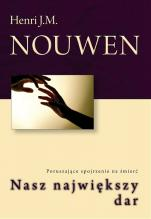 Nasz największy dar - Poruszające spojrzenie na śmierć, Henri J. M. Nouwen