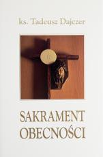 Sakrament obecności - Rozważania o Eucharystii 4, ks. Tadeusz Dajczer