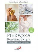 Pierwsza Komunia Święta Materiały dla katechetów i duszpasterzy - Materiały dla katechetów i duszpasterzy, bp Antoni Długosz, ks. Roman Ceglarek