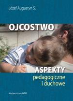 Ojcostwo - Aspekty pedagogiczne i duchowe, Józef Augustyn SJ
