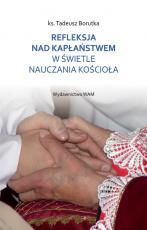 Refleksja nad kapłaństwem w świetle nauczania Kościoła - , ks. Tadeusz Borutka