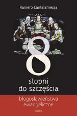 8 stopni do szczęścia - Błogosławieństwa ewangeliczne, Raniero Cantalamessa OFMCap