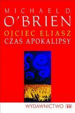 Ojciec Eliasz. Czas Apokalipsy  / Wyprzedaż - , Michael D. O'Brien