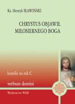 Chrystus objawił miłosiernego Boga - Homilie na rok C, ks. Henryk Sławiński