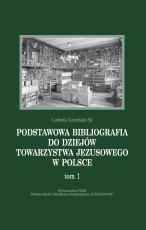 Podstawowa bibliografia do dziejów Towarzystwa Jezusowego w Polsce. Tom 1 - , Ludwik Grzebień SJ
