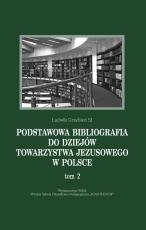 Podstawowa bibliografia do dziejów Towarzystwa Jezusowego w Polsce. Tom 2 - , Ludwik Grzebień SJ
