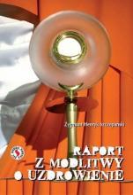 Raport z modlitwy o uzdrowienie / Outlet - , Zygmunt Henryk Szczepański