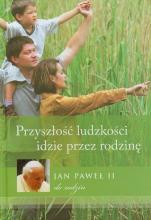 Przyszłość ludzkości idzie przez rodzinę - , Jan Paweł II