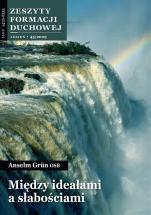 Między ideałami a słabościami - Zeszyty Formacji Duchowej Jesień 45/2009, Anselm Grün OSB