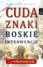 Cuda. Znaki. Boskie interwencje - ... z wielką historią w tle, Aleksandra Polewaska