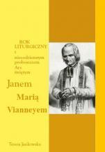 Rok liturgiczny z niecodziennym proboszczem Ars Janem Maria Vianneyem - , Teresa Jankowska