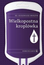 Wielkopostna kroplówka - , ks. Eugeniusz Burzyk