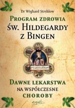 Program zdrowia św. Hildegardy z Bingen / Wyprzedaż - Dawne lekarstwa na współczesne choroby, dr Wighard Strehlow