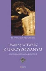 Twarzą w twarz z Ukrzyżowanym - Jerozolimskie kazania pasyjne, ks. Wojciech Węgrzyniak