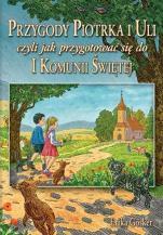 Przygody Piotrka i Uli - czyli jak przygotować się do I Komunii Świętej, Eryka Gösker