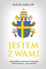 Jestem z wami Kompendium twórczości i nauczania Karola Wojtyły - Jana Pawła II - Kompendium twórczości i nauczania Karola Wojtyły - Jana Pawła II, Maciej Zięba OP