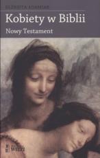 Kobiety w Biblii Nowy Testament - Nowy Testament, Elżbieta Adamiak