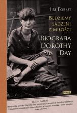 Będziemy sądzeni z miłości - Biografia Dorothy Day, Jim Forest
