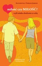 miłość czy MIŁOŚĆ, czyli sztuka chodzenia ze sobą - czyli sztuka chodzenia ze sobą, Katarzyna Jarosz, Tomasz Jarosz
