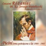 Ostatni różaniec bł. ks. Jerzego Popiełuszki / Outlet - i Pieśni Jemu poświęcone z lat 1984-1985,