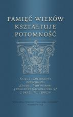Pamięć wieków kształtuje potomność - Księga jubileuszowa dedykowana Księdzu Profesorowi Ludwikowi Grzebieniowi SJ z okazji 70. urodzin, Praca zbiorowa