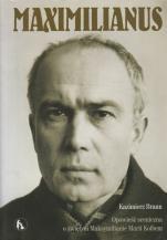 Maximilianus / Outlet - Opowieść sceniczna o świętym Maksymilianie Marii Kolbem, Kazimierz Braun