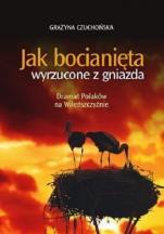 Jak bocianięta wyrzucone z gniazda  - Dramat Polaków na Wileńszczyźnie, Grażyna Czuchońska