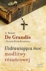 Uzdrawiająca moc modlitwy różańcowej / Wyprzedaż - , Robert De Grandis SSJ, Eugene Peter Koshenina