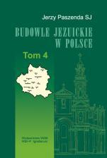 Budowle jezuickie w Polsce - XVI-XVIII w., T. 4, Jerzy Paszenda SJ