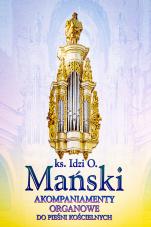 Akompaniamenty organowe do pieśni kościelnych - , ks. Idzi O. Mański