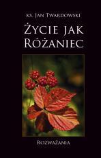 Życie jak różaniec - Rozważania, ks. Jan Twardowski