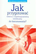 Jak przygotować młodzież z niepełnosprawnością intelektualną do bierzmowania? - , red. ks. Krzysztof Sosna