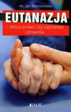 Eutanazja – dobra śmierć czy zabójstwo człowieka - Dobra śmierć czy zabójstwo człowieka, ks. Jan Śledzianowski