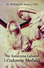 Św. Katarzyna Labouré i Cudowny Medalik - , ks. Waldemar Rakocy CM